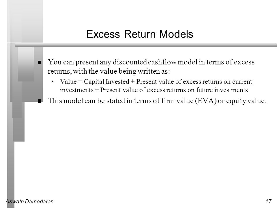 Excess Return Models You can present any discounted cashflow model in terms of excess returns, with the value being written as: