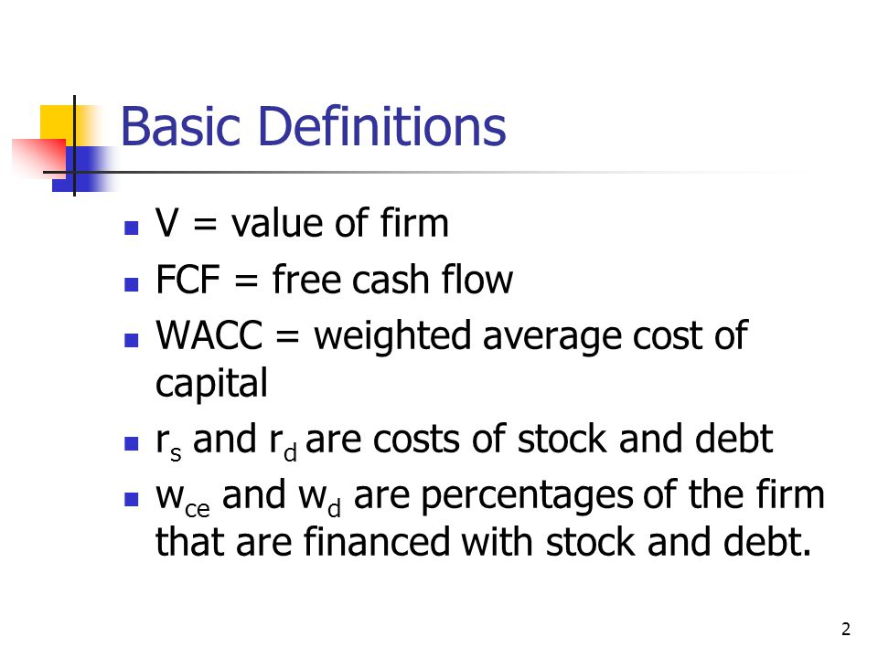 Basic Definitions V = value of firm FCF = free cash flow