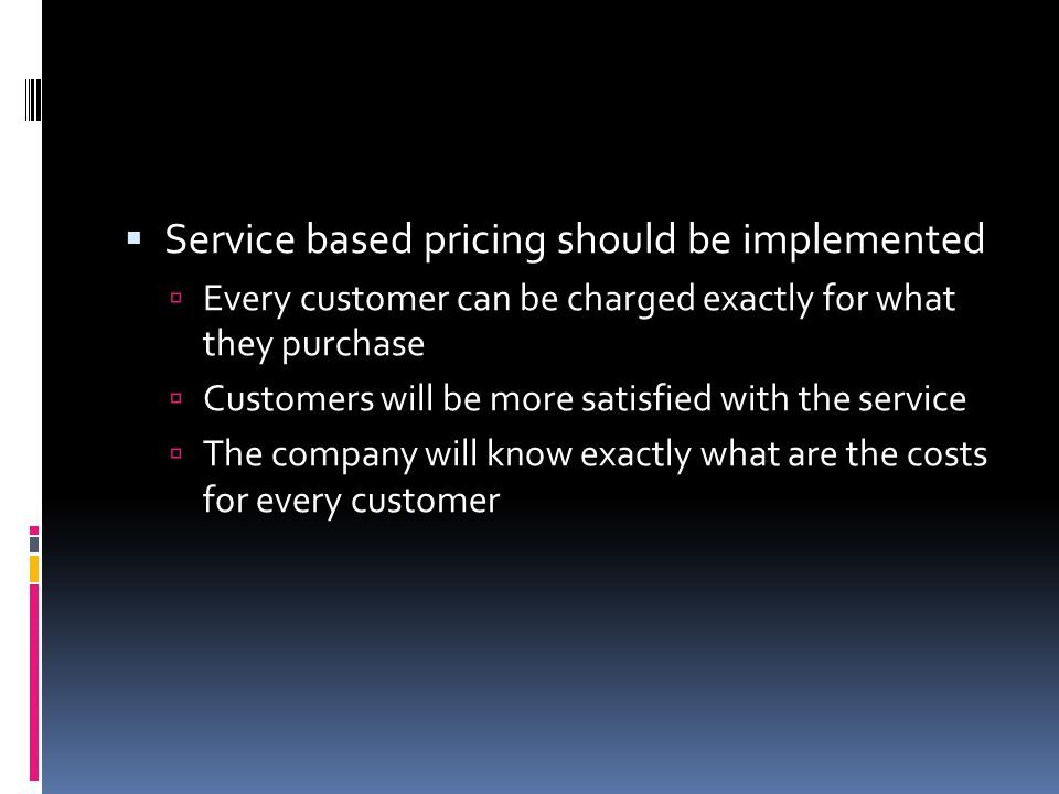 Service based pricing should be implemented