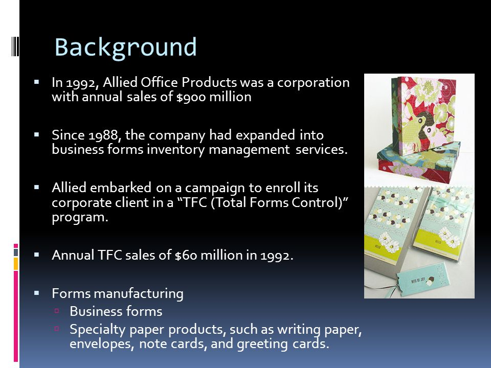 Background In 1992, Allied Office Products was a corporation with annual sales of $900 million.