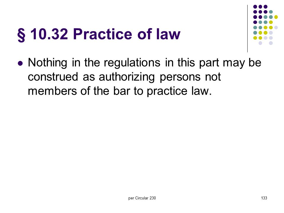 § 10.32 Practice of law Nothing in the regulations in this part may be construed as authorizing persons not members of the bar to practice law.