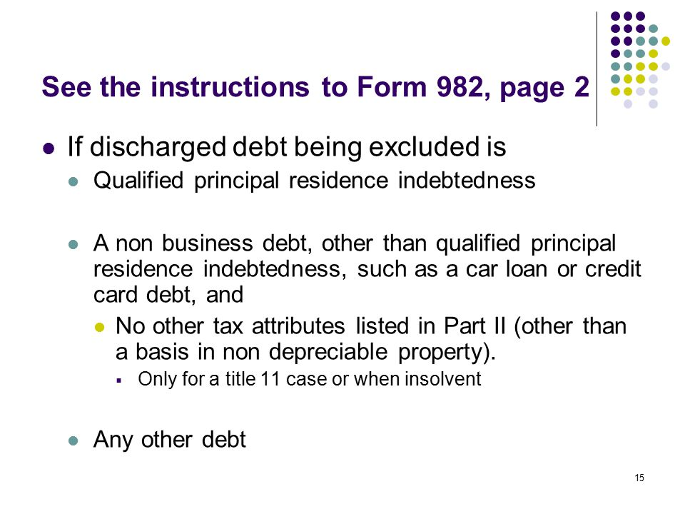 See the instructions to Form 982, page 2