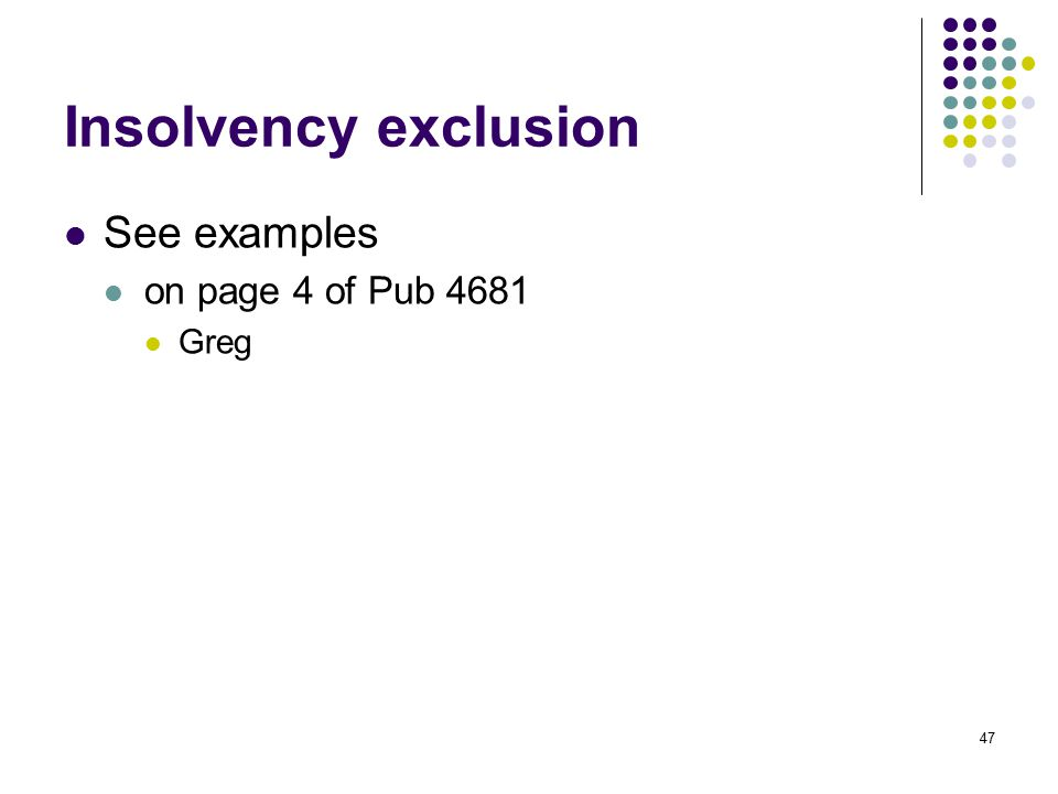 Insolvency exclusion See examples on page 4 of Pub 4681 Greg