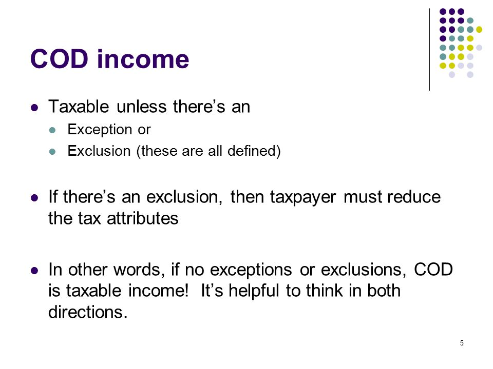 COD income Taxable unless there's an