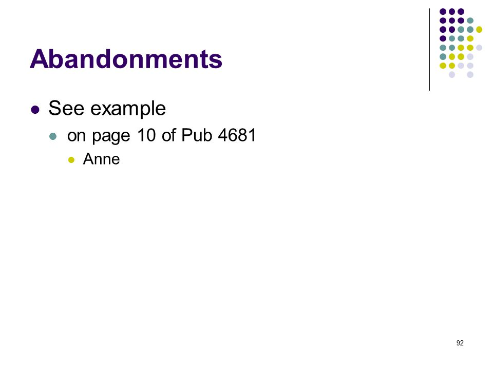 Abandonments See example on page 10 of Pub 4681 Anne