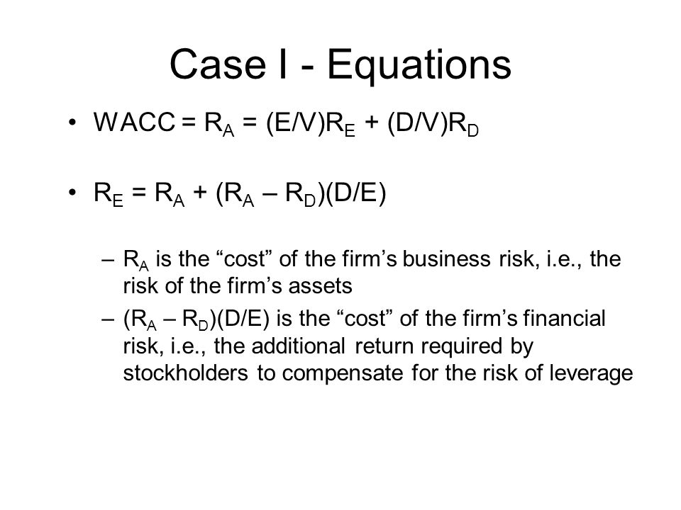 Case I - Equations WACC = RA = (E/V)RE + (D/V)RD