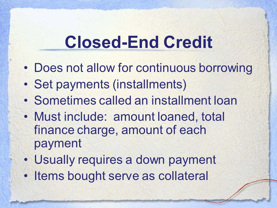 Closed-End Credit Does not allow for continuous borrowing
