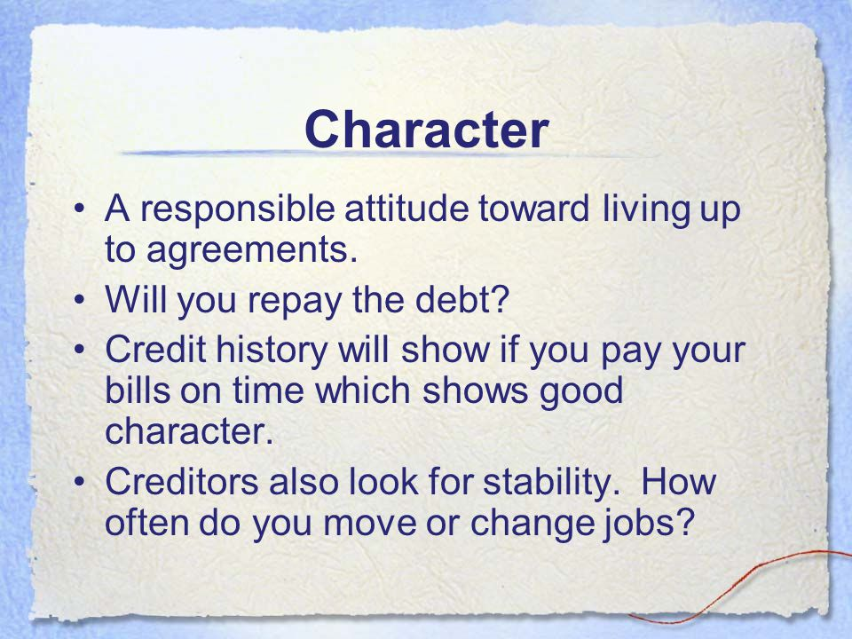 Character A responsible attitude toward living up to agreements.
