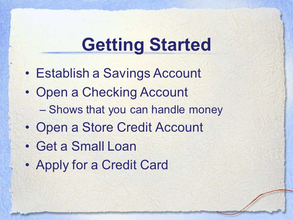 Getting Started Establish a Savings Account Open a Checking Account