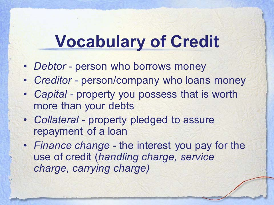 Vocabulary of Credit Debtor - person who borrows money