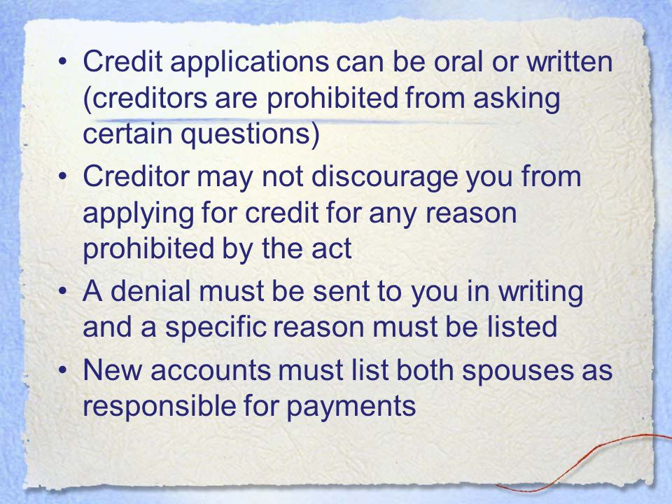 Credit applications can be oral or written (creditors are prohibited from asking certain questions)