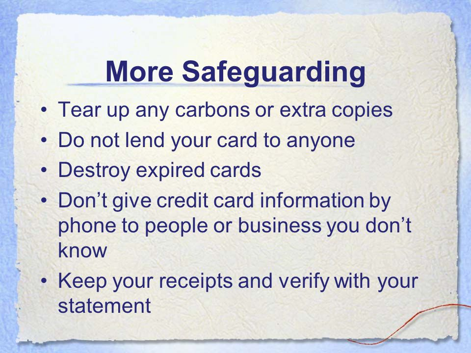 More Safeguarding Tear up any carbons or extra copies