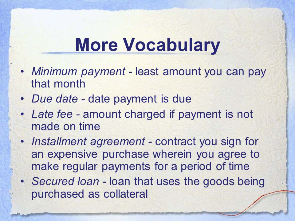 More Vocabulary Minimum payment - least amount you can pay that month