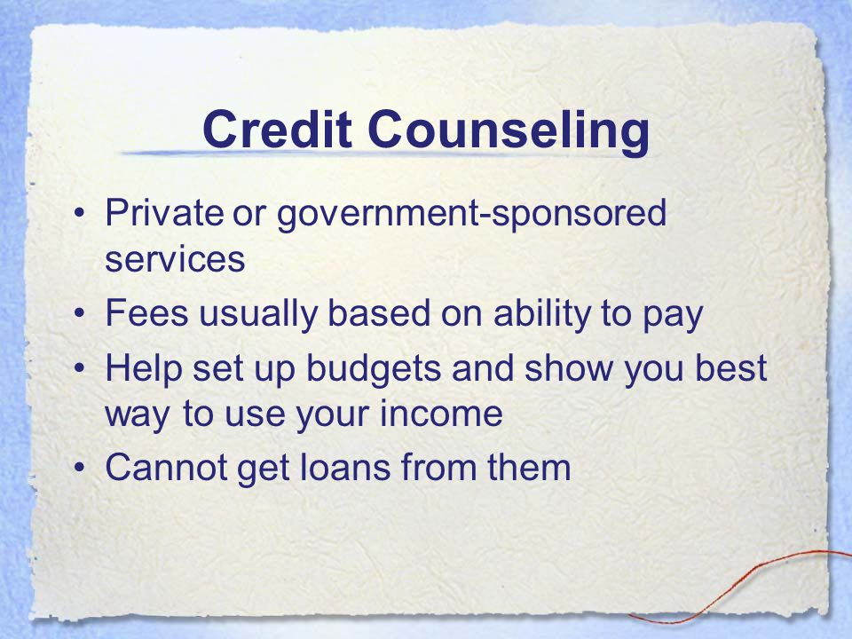 Credit Counseling Private or government-sponsored services