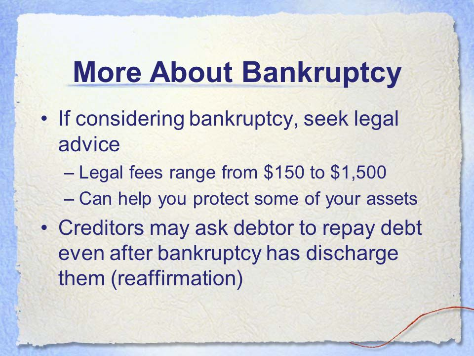 More About Bankruptcy If considering bankruptcy, seek legal advice