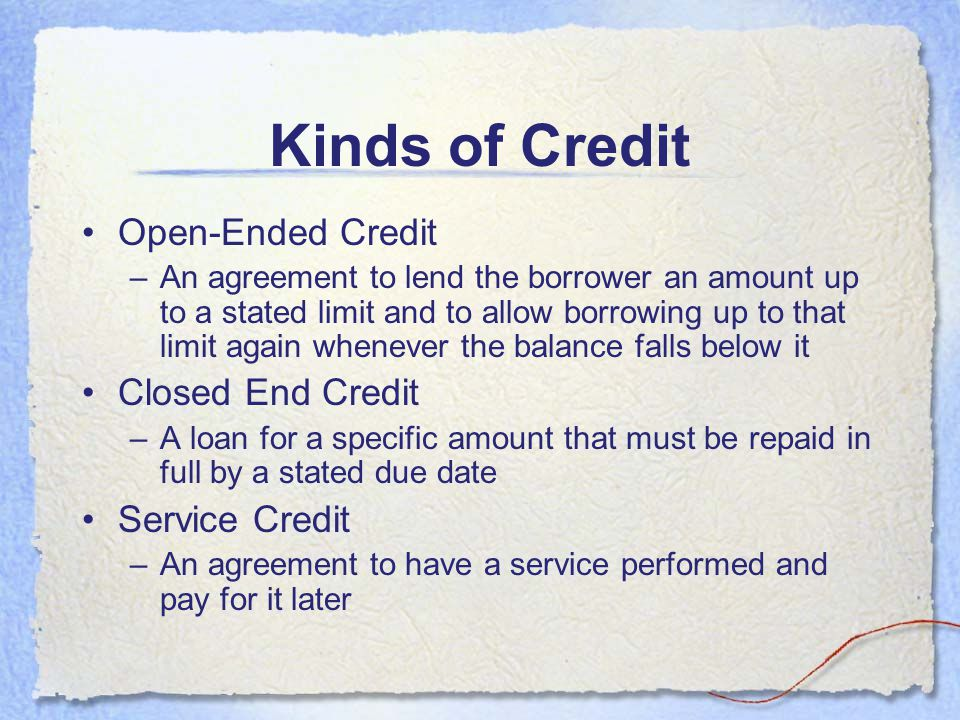 Kinds of Credit Open-Ended Credit Closed End Credit Service Credit