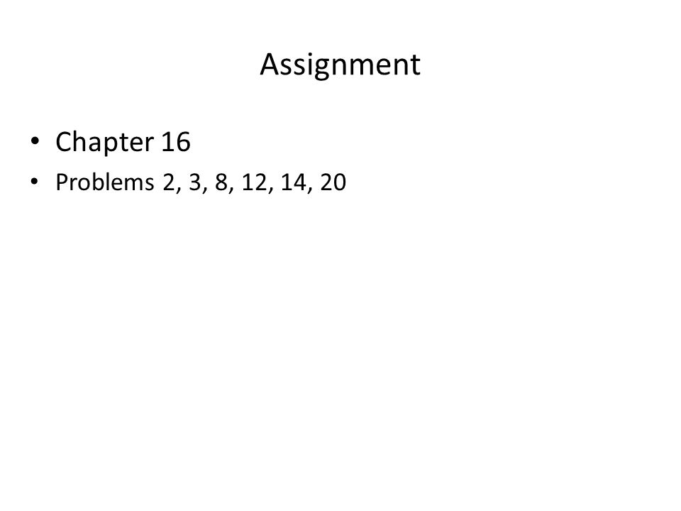 Assignment Chapter 16 Problems 2, 3, 8, 12, 14, 20