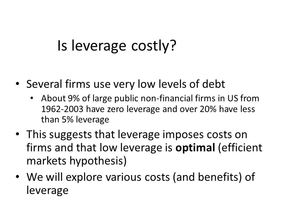 Is leverage costly Several firms use very low levels of debt