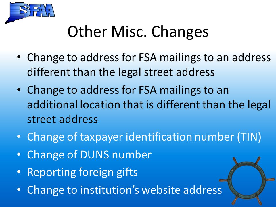 Other Misc. Changes Change to address for FSA mailings to an address different than the legal street address.