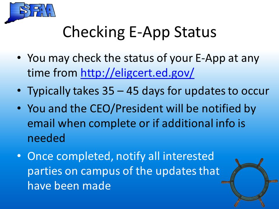 Checking E-App Status You may check the status of your E-App at any time from http://eligcert.ed.gov/