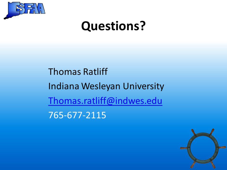 Questions Thomas Ratliff Indiana Wesleyan University Thomas.ratliff@indwes.edu 765-677-2115