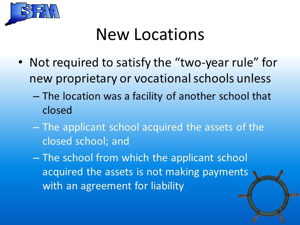 New Locations Not required to satisfy the two-year rule for new proprietary or vocational schools unless.