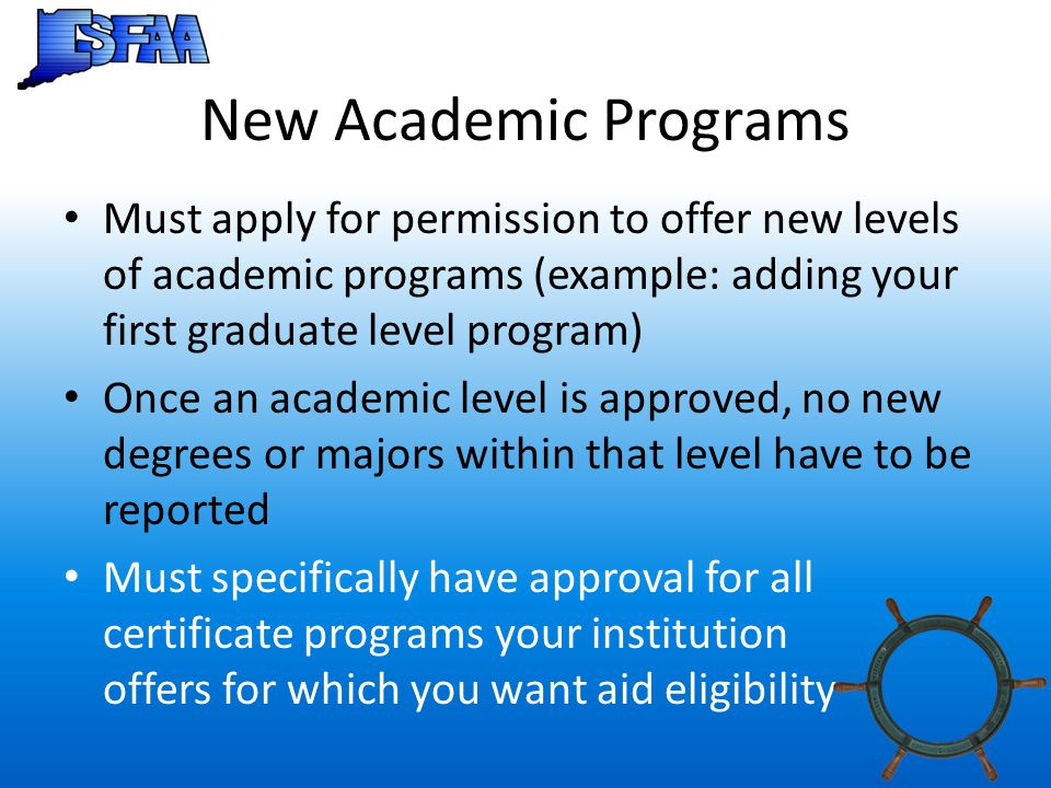 New Academic Programs Must apply for permission to offer new levels of academic programs (example: adding your first graduate level program)