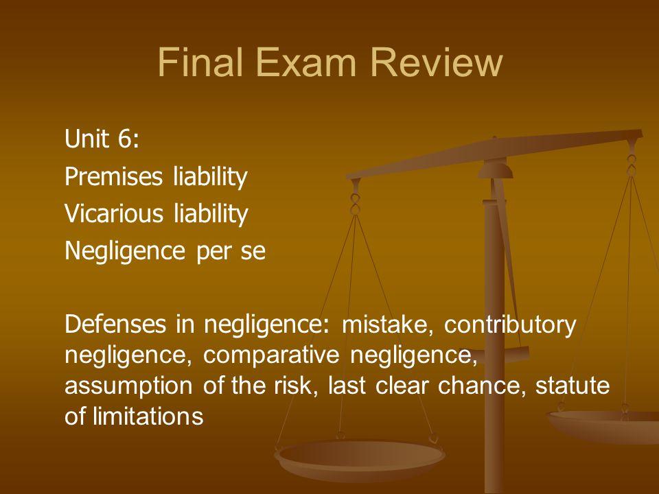 Final Exam Review Unit 6: Premises liability Vicarious liability