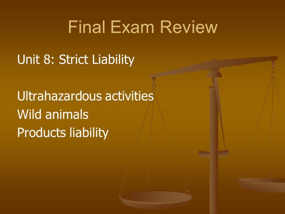 Final Exam Review Unit 8: Strict Liability Ultrahazardous activities