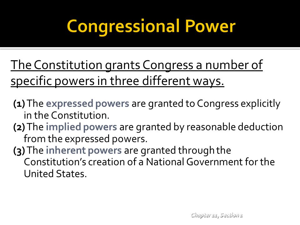 Congressional Power The Constitution grants Congress a number of specific powers in three different ways.