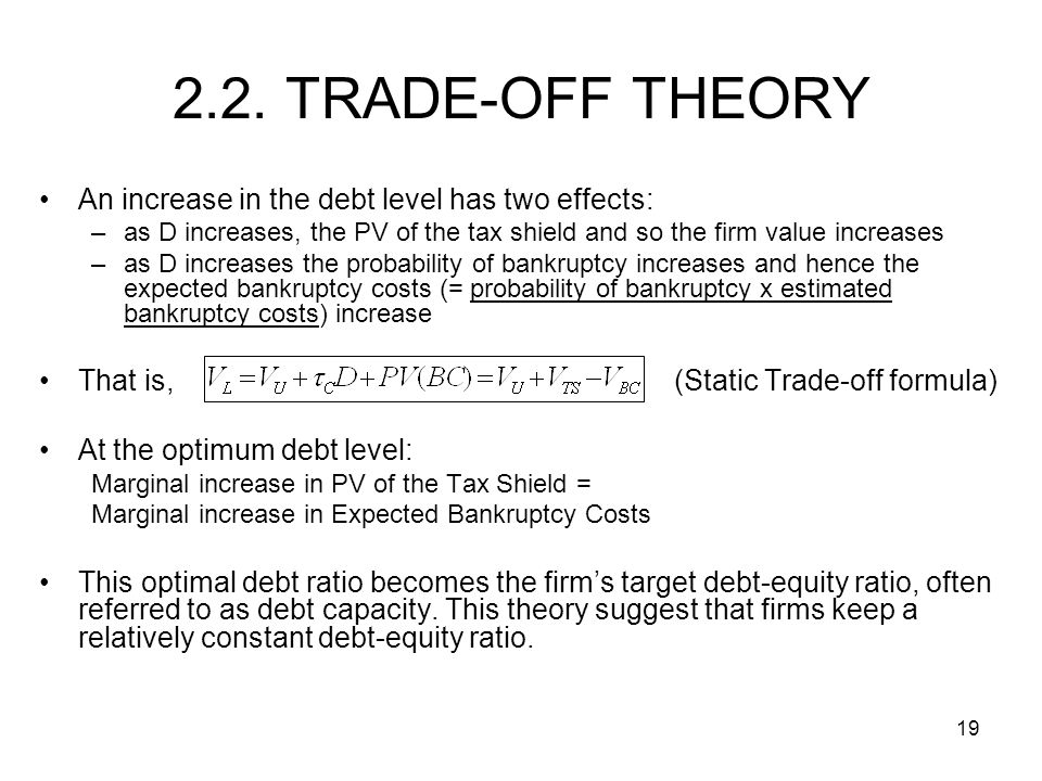 2.2. TRADE-OFF THEORY An increase in the debt level has two effects: