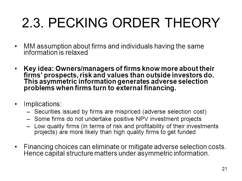 2.3. PECKING ORDER THEORY MM assumption about firms and individuals having the same information is relaxed.