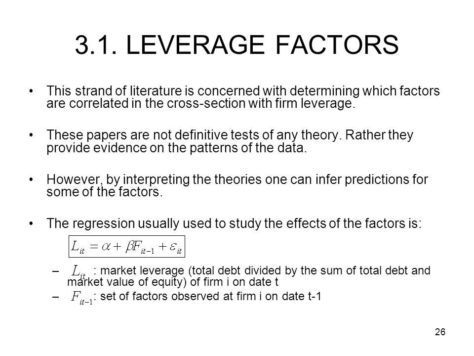 3.1. LEVERAGE FACTORS This strand of literature is concerned with determining which factors are correlated in the cross-section with firm leverage.