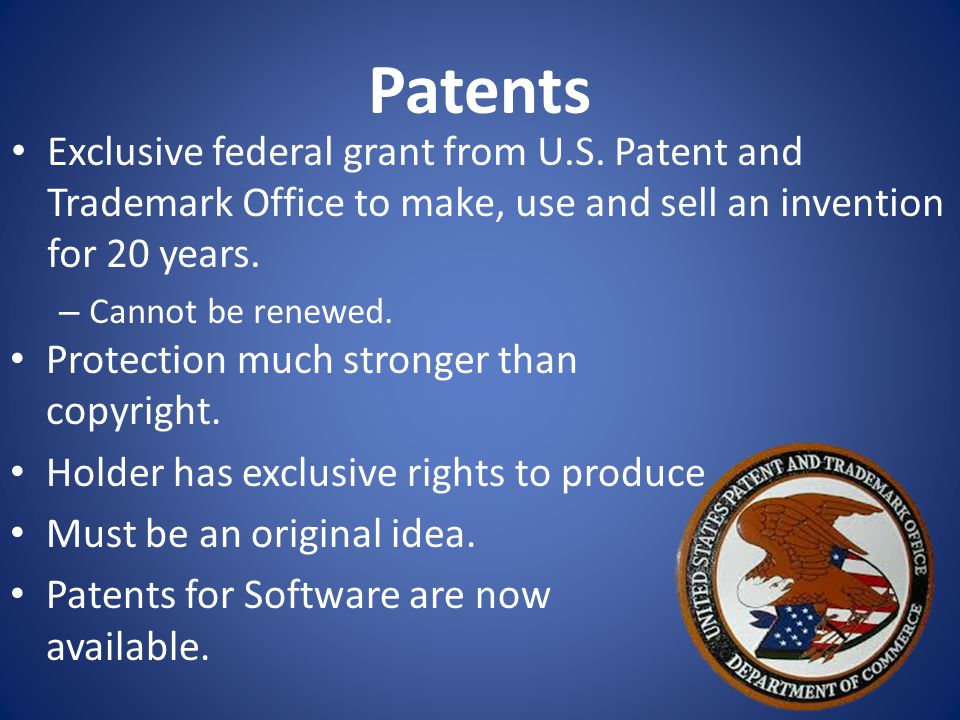 Patents Exclusive federal grant from U.S. Patent and Trademark Office to make, use and sell an invention for 20 years.