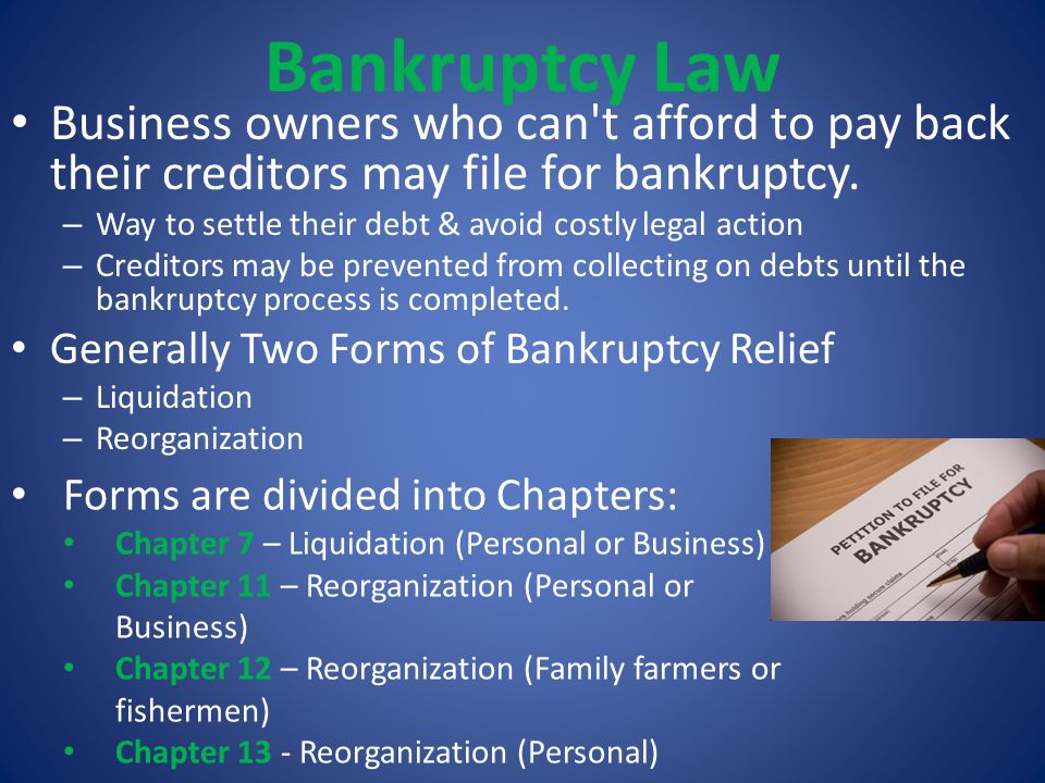 Bankruptcy Law Business owners who can t afford to pay back their creditors may file for bankruptcy.
