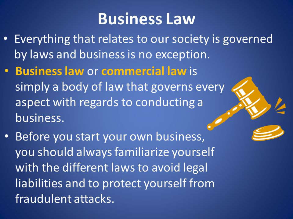 Business Law Everything that relates to our society is governed by laws and business is no exception.