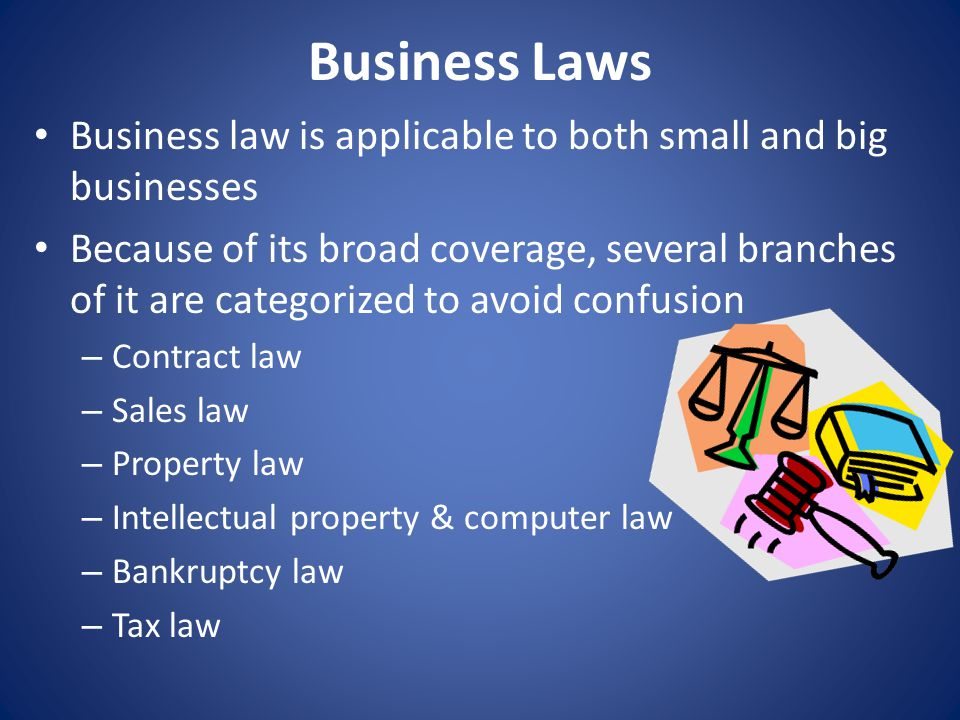 Business Laws Business law is applicable to both small and big businesses.