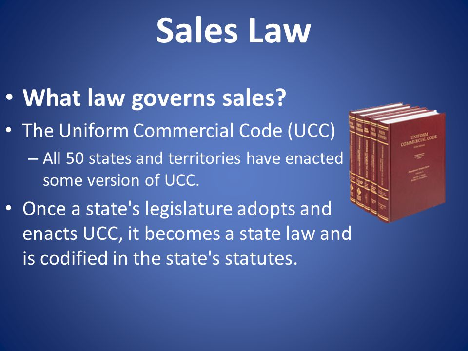 Sales Law What law governs sales The Uniform Commercial Code (UCC)