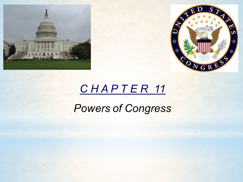 C H A P T E R 11 Powers of Congress