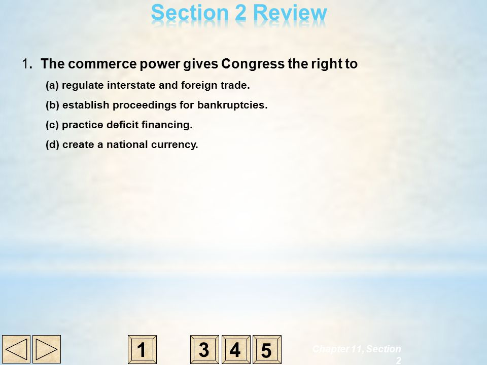 Section 2 Review 1. The commerce power gives Congress the right to. (a) regulate interstate and foreign trade.
