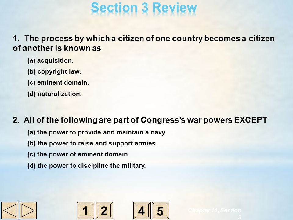 Section 3 Review 1. The process by which a citizen of one country becomes a citizen of another is known as.