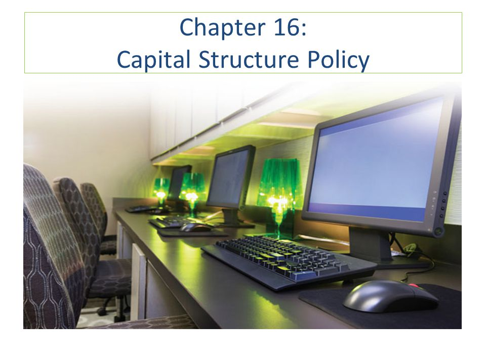 Chapter 16: Capital Structure Policy