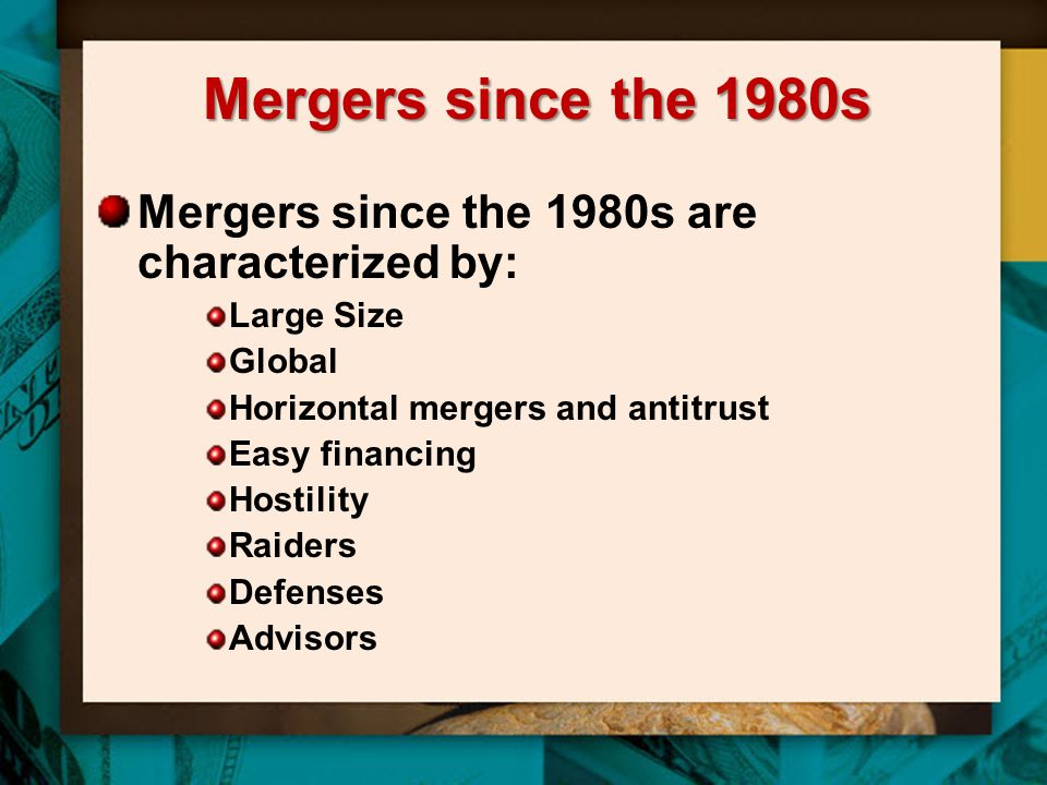 Mergers since the 1980s Mergers since the 1980s are characterized by: