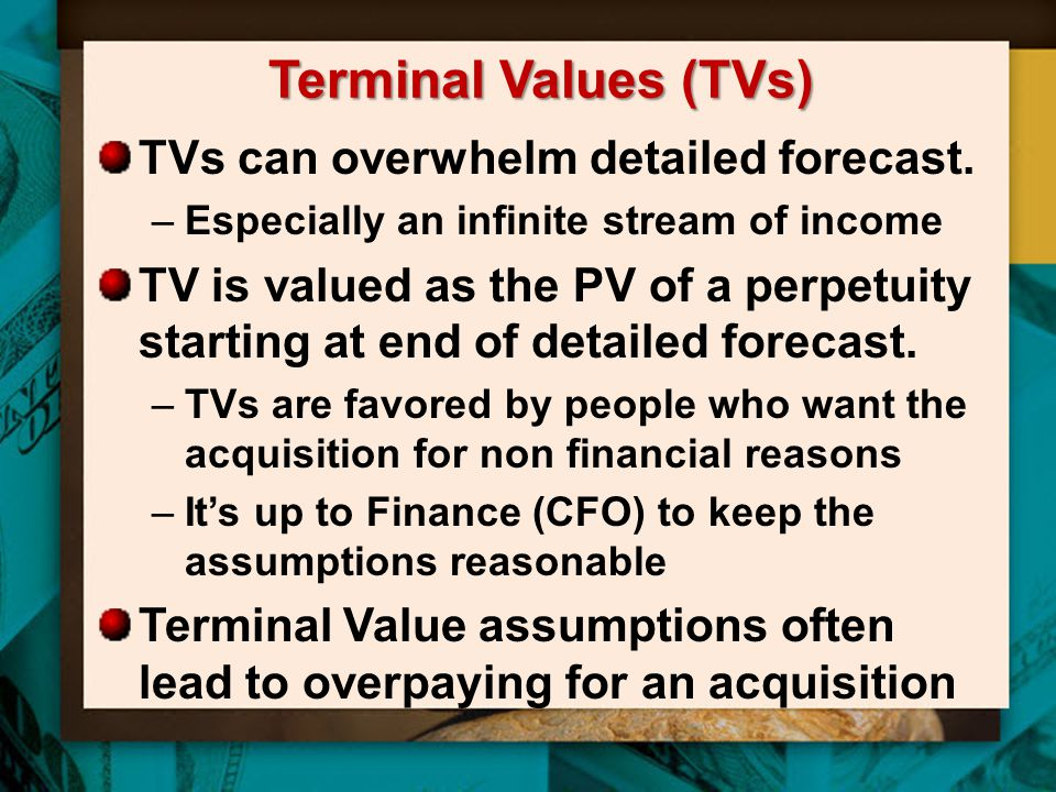 Terminal Values (TVs) TVs can overwhelm detailed forecast.