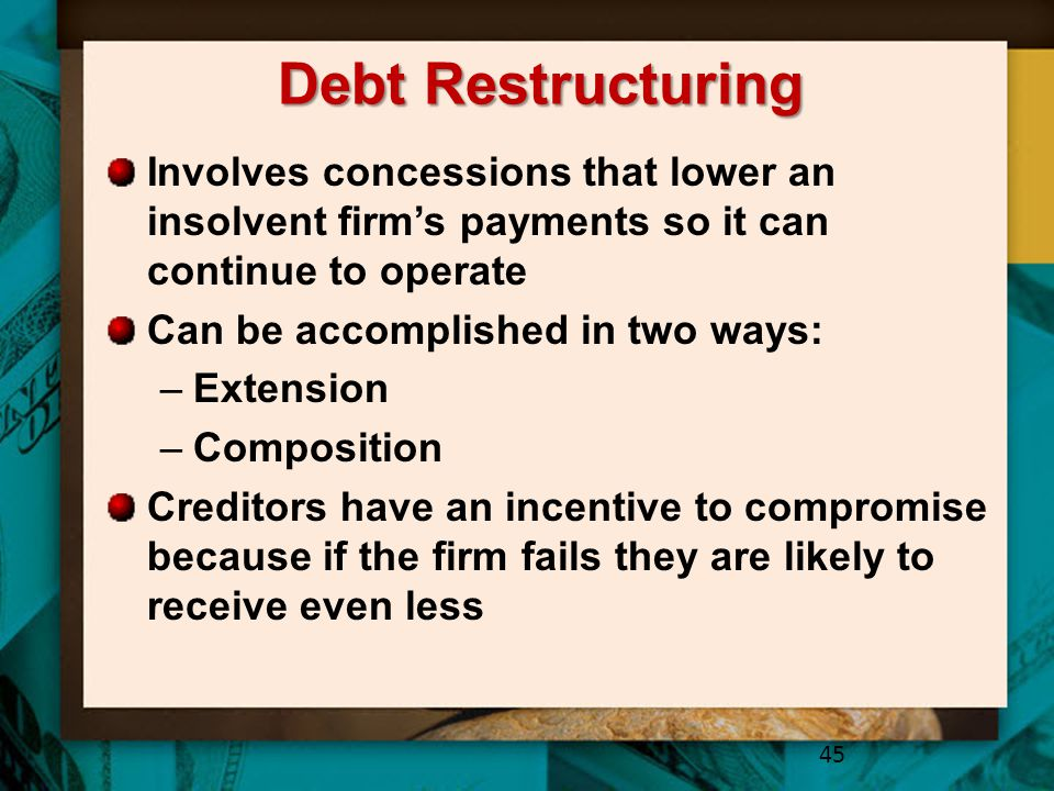 Debt Restructuring Involves concessions that lower an insolvent firm's payments so it can continue to operate.
