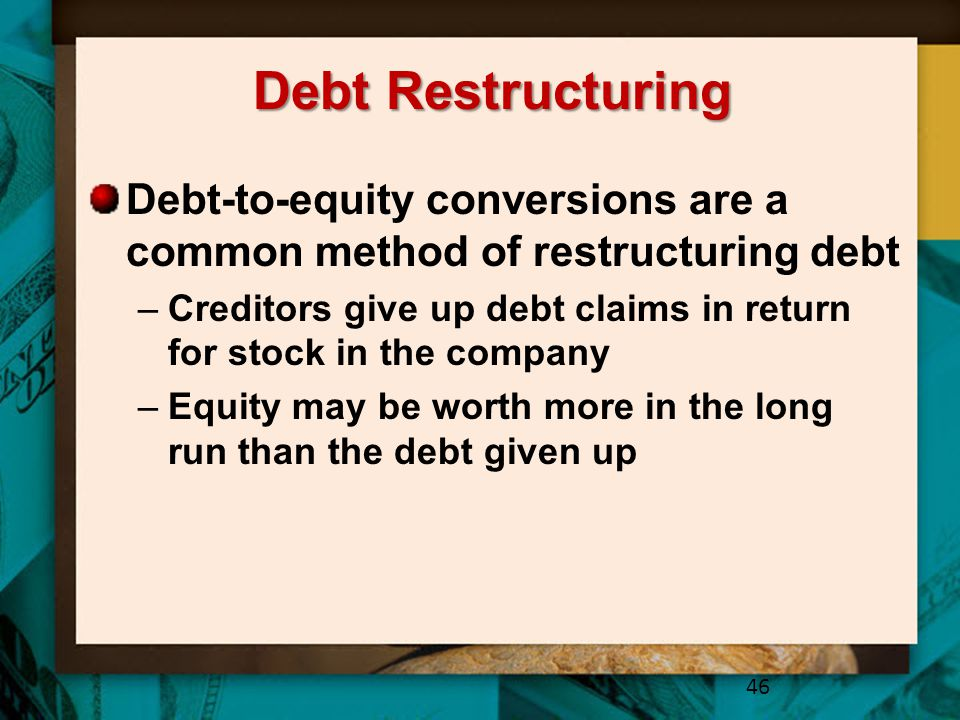 Debt Restructuring Debt-to-equity conversions are a common method of restructuring debt.