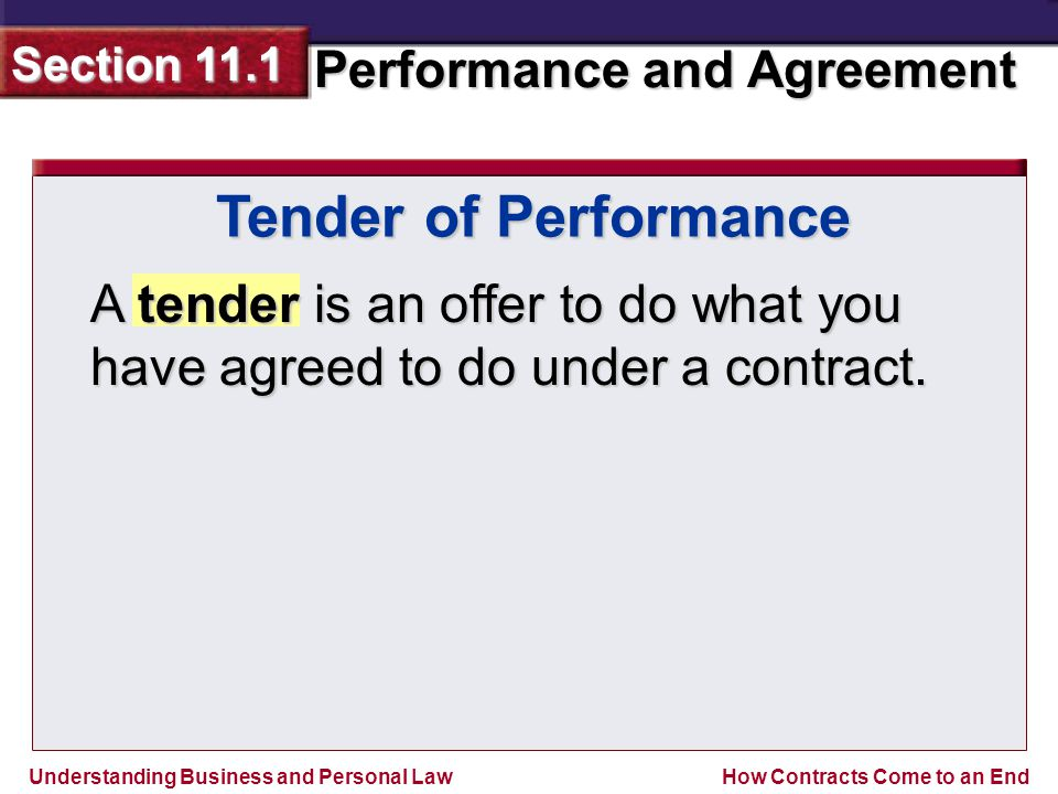 Tender of Performance A tender is an offer to do what you have agreed to do under a contract.