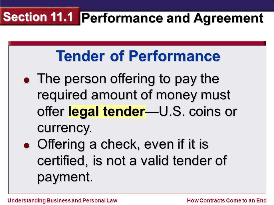 Tender of Performance The person offering to pay the required amount of money must offer legal tender—U.S. coins or currency.
