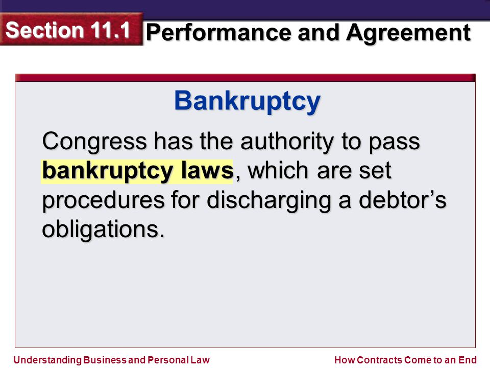 Bankruptcy Congress has the authority to pass bankruptcy laws, which are set procedures for discharging a debtor's obligations.