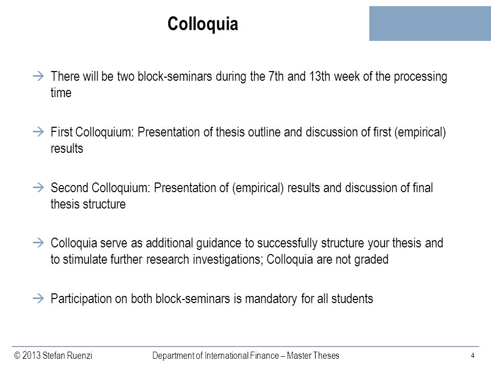 Colloquia There will be two block-seminars during the 7th and 13th week of the processing time.